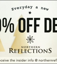Everyday is like Christmas at Northern Reflections... Check out the daily 50% OFF DEALS in-store! Find unique gifts, festive home decor and head-to-toe outfits for every holiday event. Ask an associate in-store for details.