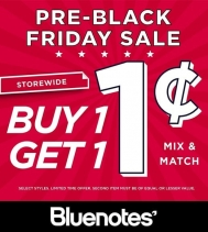 The Pre-Black Friday Sale Starts At Bluenotes! BUY ONE..GET ONE FOR 1 CENT! SHOP EARLY... DON'T MISS OUT Some exclusions may apply. See store for details.