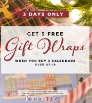 3 FREE Gift Wrap when you Buy THREE Calendars over $ 7.49. Excludes Shipping Envelope. Not all gift wrap designs are available at all stores.