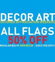 Decor Art is having a Customer Appreciation Sale!! 👏👏 ALL FLAGS 50% OFF!! Hurry in Sale ends Feb. 28th