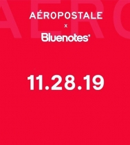 AÉROPOSTALE X BLUENOTES DROPS 11.28.19 BLUENOTES IS THRILLED TO ANNOUNCE THE COLLABORATION BETWEEN AÉROPOSTALE X BLUENOTES WITH THE FIRST COLLECTION SET TO DROP IN 75 BLUENOTES STORES ON NOVEMBER 28, 2019, JUST IN TIME FOR BLACK FRIDAY! FOLLOW US @AEROP
