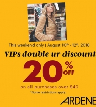This Weekend Only, August 10th-12th, 2018. VIPs double ur discount. 20% Off on all purchases over $40 . @ardene