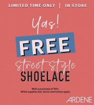 Yas! Free street style shoelace with a purchase of $50+. Limited time only, in-store.  @ardene