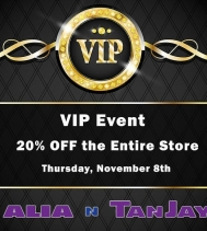 Don't miss Alia N TanJay's VIP Event on Thursday, November 8th There will be Giveaways, Door Prizes, Refreshments and on top of all that, 20% Off the Entire Store.