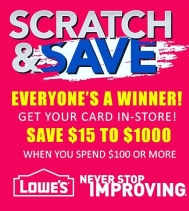 This is the best kind of Scratch & Save Sale, because everyone is a WINNER with Lowe's Scratch & Save! When you spend $100 or more on thousands of items in store. Exclusions apply.